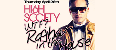 High Society presents WTF? Raghav in the House April 26